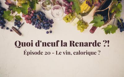 Quoi d'neuf la Renarde? Ep 20 – Le Vin, calorique ?